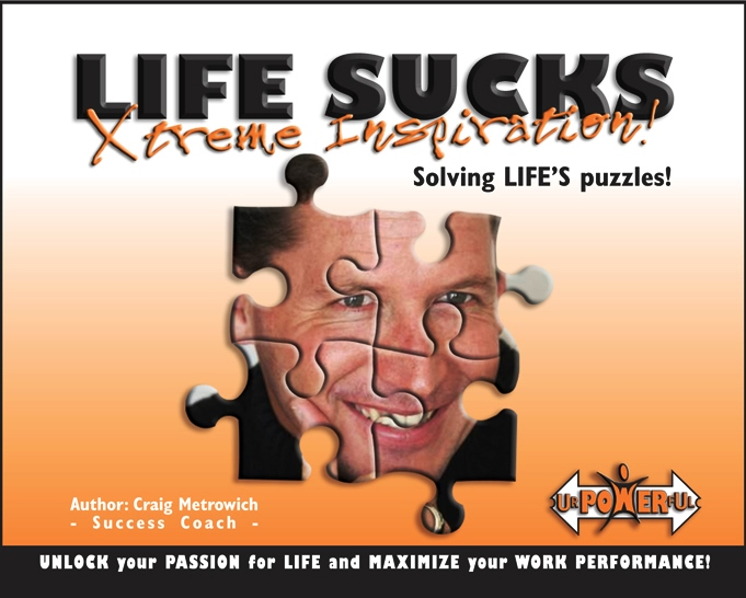 LIFE SUCKS_Xtreme_Inspiration_Author_Craig METROWICH pic